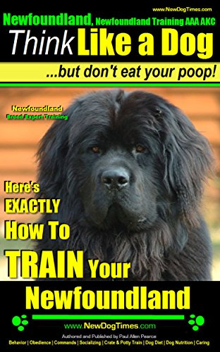 (Newfoundland, Newfoundland Training AAA AKC: | Think Like a Dog, But Don't Eat Your Poop! | Newfoundland Breed Expert Training |: Here's EXACTLY How To Train Your Newfoundland)