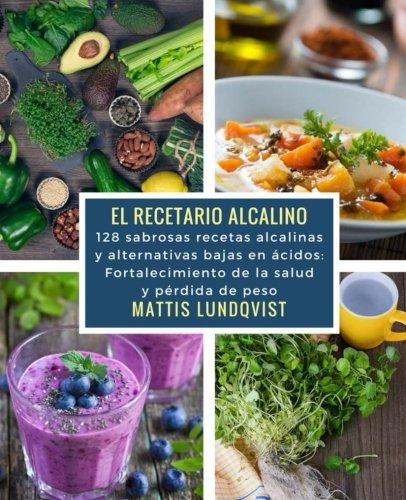 El recetario alcalino: 128 sabrosas recetas alcalinas y alternativas bajas en acidos: Fortalecimiento de la salud y perdida de peso (Spanish Edition) [Mattis Lundqvist] (Tapa Blanda)