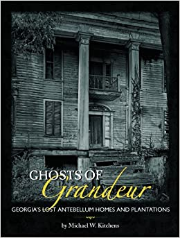Ghosts of Grandeur: Georgia's Lost Antebellum Homes and Plantations on