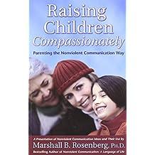 Raising Children Compassionately: Parenting the Nonviolent Communication Way (Nonviolent Communication Guides)