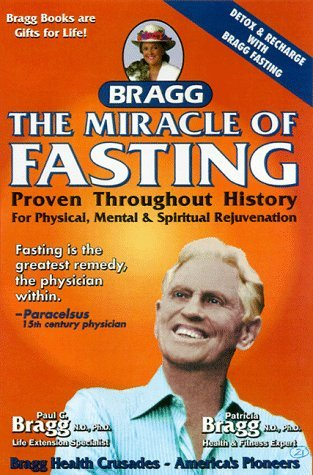 The Miracle of Fasting: Proven Throughout History for Physical, Mental and Spiritual Rejuvenation by Patricia Bragg (Throughout History)
