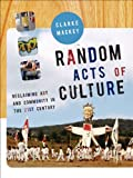 Random Acts of Culture, Clarke Mackey, 1897071647
