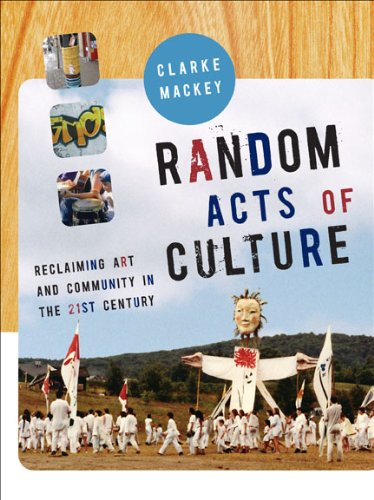 Random Acts of Culture: Reclaiming Art and Community in the 21st Century