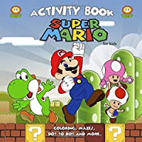 Super Mario Activity Book For Kids: Coloring, Mazes, Dot to Dot and More...