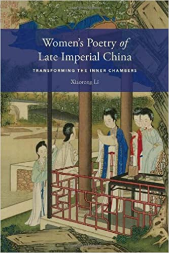 Women's Poetry of Late Imperial China: Transforming the Inner Chambers (A China Program Book / Modern Language Initiative) (China Program Books)