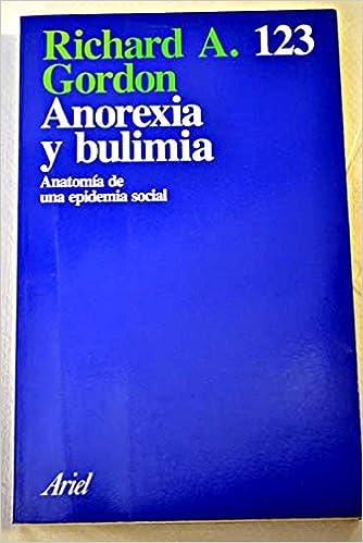 Anorexia y bulimia : anatomía de una epidemia social: Richard A ...
