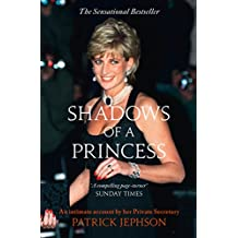 Shadows of a Princess: Diana, Princess of Wales 1987-1996 - An Intimate Account by Her Private Secretary