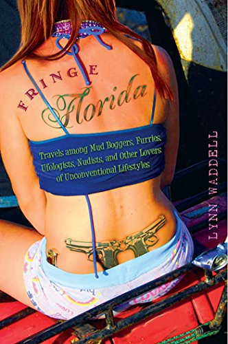 Fringe Florida: Travels among Mud Boggers, Furries, Ufologists, Nudists, and Other Lovers of Unconventional Lifestyles