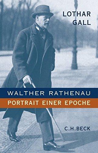 Walther Rathenau: Portrait einer Epoche