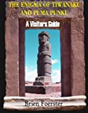 The Enigma of Tiwanaku and Puma Punku; a Visitors Guide, Brien Foerster, 1492362131