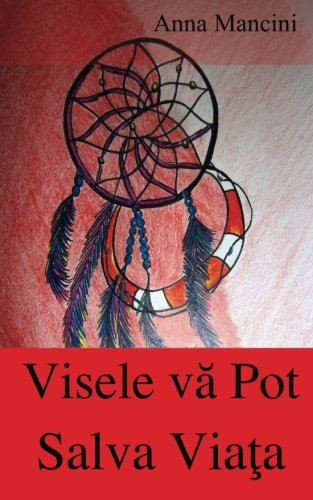 Visele va pot salva viata: Cum si de ce visele va alerteaza in ceea ce priveste toate pericolele: cutremure, flux, tornade, furtuni, surpari de teren, ... atentate, sparegeri, etc. (Romanian Edition) by CreateSpace Independent Publishing Platform