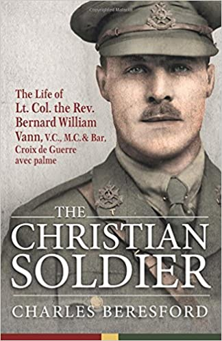 The Christian Soldier: The Life of Lt. Col. Bernard William Vann, V.C., M.C. and Bar, Croix de Guerre avec palmes