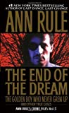 The End Of The Dream The Golden Boy Who Never Grew Up : Ann Rules Crime Files Volume 5 1st edition by Rule, Ann (1998) Mass Market Paperback