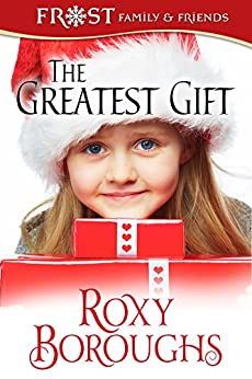 The Greatest Gift (Frost Family Christmas Book 5) by [Boroughs, Roxy]