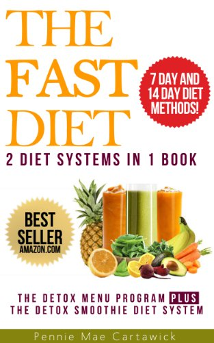 THE FAST DIET: 2 Diet Systems In 1 Book (Lose Up To 8 Pounds In 14 Days With This 2 Week Detox Menu Program PLUS Lose up to 10 Pounds in 7 days Using Detox Smoothies) (Lose 10 Pounds In Two Weeks Diet Plan)