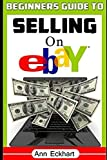 Beginner s Guide To Selling On Ebay: (Sixth Edition - Updated for 2020)