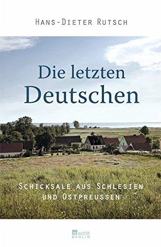 Die letzten Deutschen: Schicksale aus Schlesien und Ostpreußen