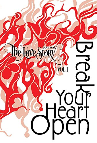 The Love Story Journal: Break Your Heart Open: The Art of Transformation (Volume)
