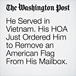 He Served in Vietnam. His HOA Just Ordered Him to Remove an American Flag From His Mailbox. |  Cleve R. Wootson Jr.