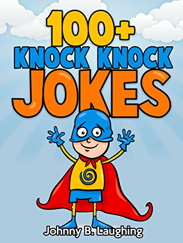 100+ Knock Knock Jokes: Funny Knock Knock Jokes for Kids (Knock Knock Joke Series)