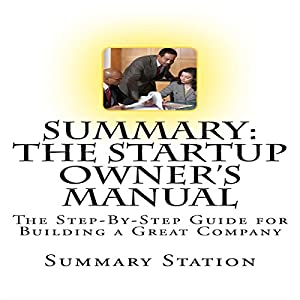 Summary: The Startup Owner's Manual: The Step-by-Step Guide for Building a Great Company Audiobook