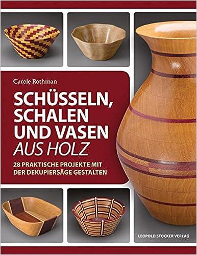 Schüsseln Schalen Und Vasen Aus Holz 28 Praktische Projekte Mit
