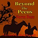 Beyond The Pecos Audiobook by Norm Bass Narrated by Mark Carrell