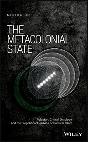 The Metacolonial State: Pakistan, Critical Ontology, and the