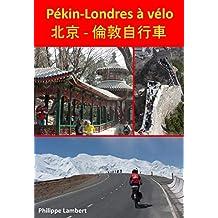 Pékin-Londres à vélo: Carnet de route de Philippe Lambert (French Edition)