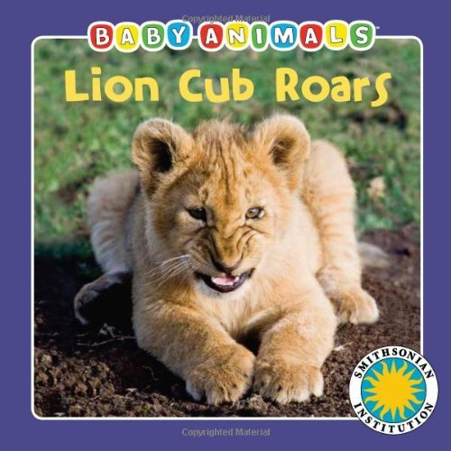 Lion Cub Roars - (Baby Animals Book) (with easy-to-download e-book and printable activities) (Smithsonian Baby Animals) by Jamie McCune (2011-06-23) ebook