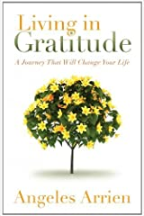 By Angeles Arrien - Living in Gratitude: A Journey That Will Change Your Life (6.1.2013) Paperback