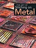 The Art of Stitching on Metal, Ann Parr, 1844482251