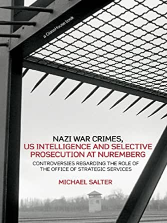 Nazi War Crimes US Intelligence And Selective Prosecution At Nuremberg Controversies Regarding The Role Of The
