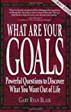 What Are Your Goals? : Powerful Questions to Discover What You Want Out of Life!, Blair, Gary R., 1889770000