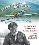 img - for Red Tail Captured, Red Tail Free: Memoirs of a Tuskegee Airman and POW, Revised Edition (World War II: The Global, Human, and Ethical Dimension) book / textbook / text book
