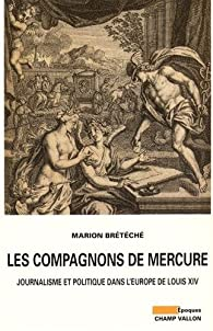 Book's Cover ofLes compagnons de Mercure : Journalisme et politique dans l'Europe de Louis XIV