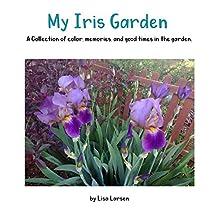 My Iris Garden: A collection of color, memories, and good times in the garden.