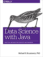 Data Science with Java: Practical Methods for Scientists and Engineers Front Cover