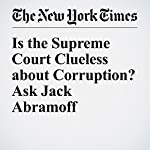 Is the Supreme Court Clueless about Corruption? Ask Jack Abramoff | Carl Hulse