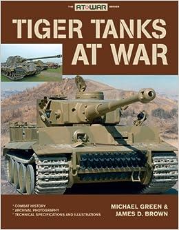 Tiger Tanks at War: Amazon co uk: Michael Green