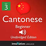 Learn Cantonese - Level 3 Beginner Cantonese, Volume 1: Lessons 1-25: Beginner Cantonese #2 | Innovative Language Learning