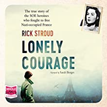 Lonely Courage Audiobook by Rick Stroud Narrated by Sarah Borges