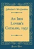 Amazon / Forgotten Books: An Iris Lover s Catalog, 1931 Classic Reprint (Schreiner s Iris Gardens)