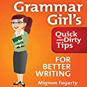 Grammar Girl's Quick and Dirty Tips for Better Writing Audiobook by Mignon Fogarty Narrated by Mignon Fogarty