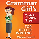 Grammar Girl's Quick and Dirty Tips for Better Writing | Mignon Fogarty