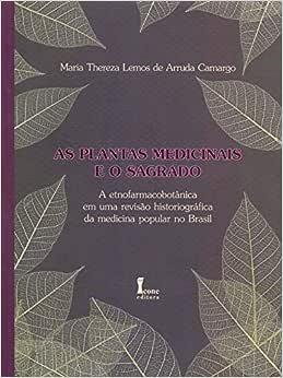 As Plantas Medicinais e o Sagrado. A Etnofarmacobotânica