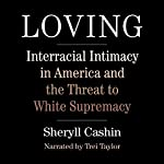 Loving: Interracial Intimacy in America and the Threat to White Supremacy | Sheryll Cashin