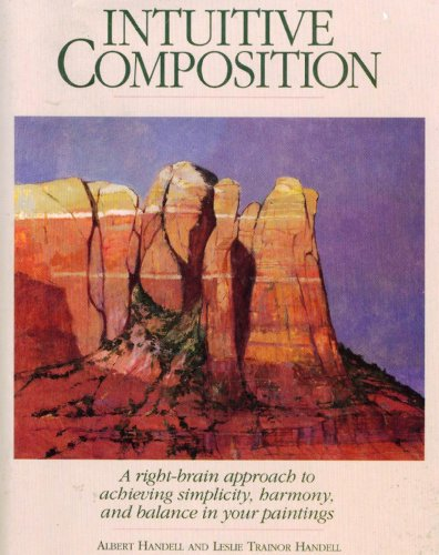 Intuitive Composition: A Right-Brain Approach to Achieving Simplicity, Harmony, and Balance in Your Paintings