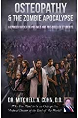 By Dr. Mitchell A Cohn DO Osteopathy & the Zombie Apocalypse: a Career Guide for Pre-Med and Pre-College Students: Why you wan [Paperback] Paperback