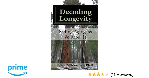 Decoding Longevity: Ending Aging As We Know It: Bryant